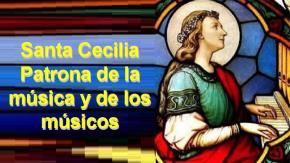 Santa Cecilia Patrona de la música y de losmúsicos