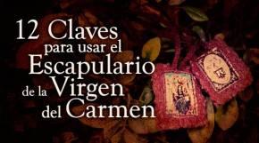 12 claves para usar el escapulario de la Virgen delCarmen